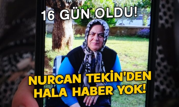 Nurcan Tekin'den 16 Gündür Haber Alınamadı!